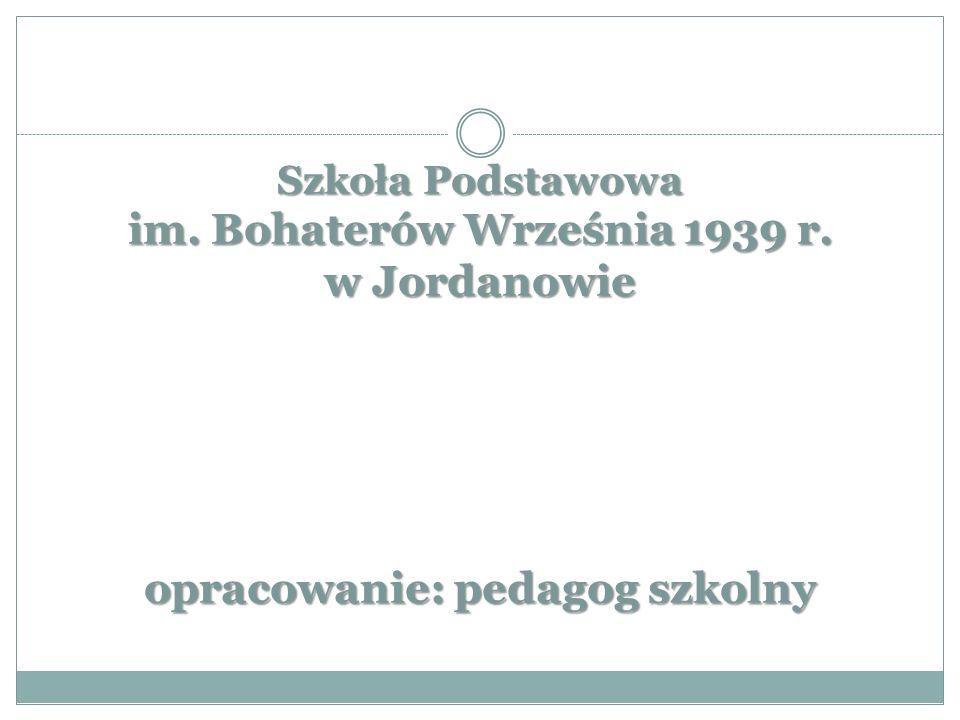Szkoła Podstawowa im. Bohaterów Września 1939 r. w Jordanowie opracowanie: pedagog szkolny