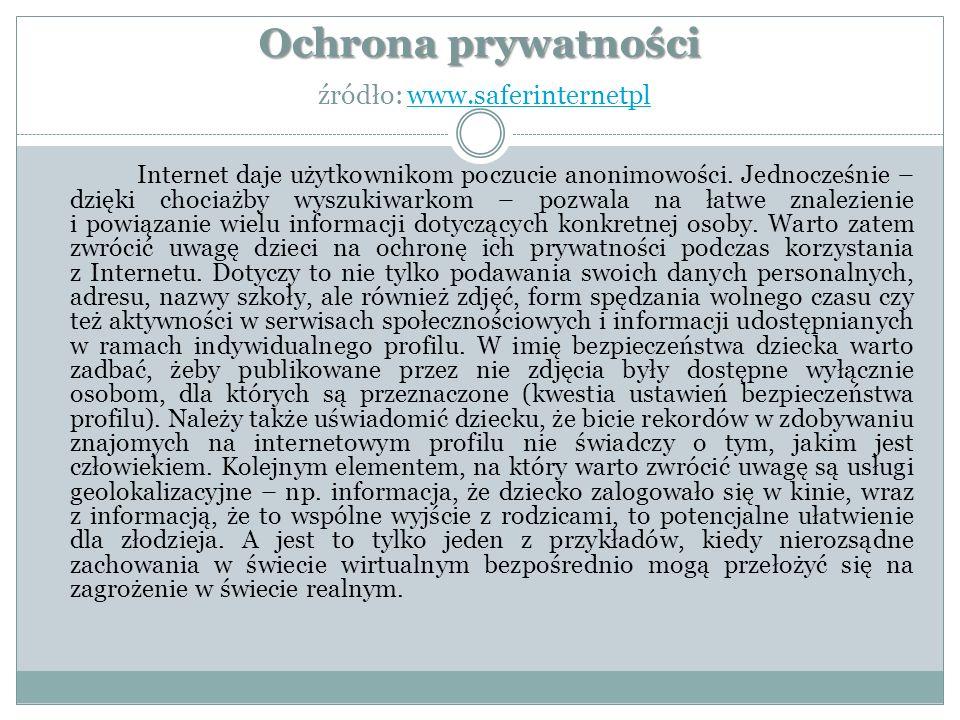 Ochrona prywatności Ochrona prywatności źródło: www.saferinternetplwww.saferinternetpl Internet daje użytkownikom poczucie anonimowości.