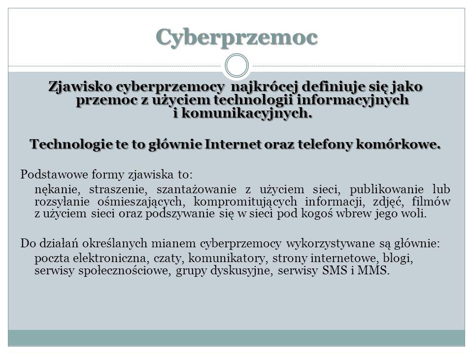 Cyberprzemoc Zjawisko cyberprzemocy najkrócej definiuje się jako przemoc z użyciem technologii informacyjnych i komunikacyjnych.