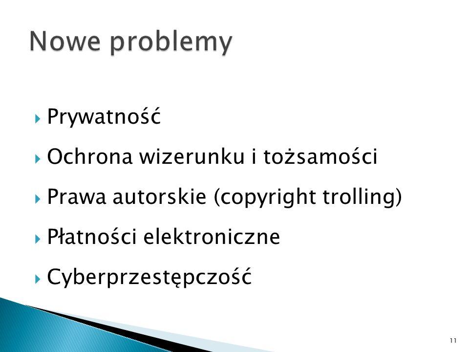  Prywatność  Ochrona wizerunku i tożsamości  Prawa autorskie (copyright trolling)  Płatności elektroniczne  Cyberprzestępczość 11