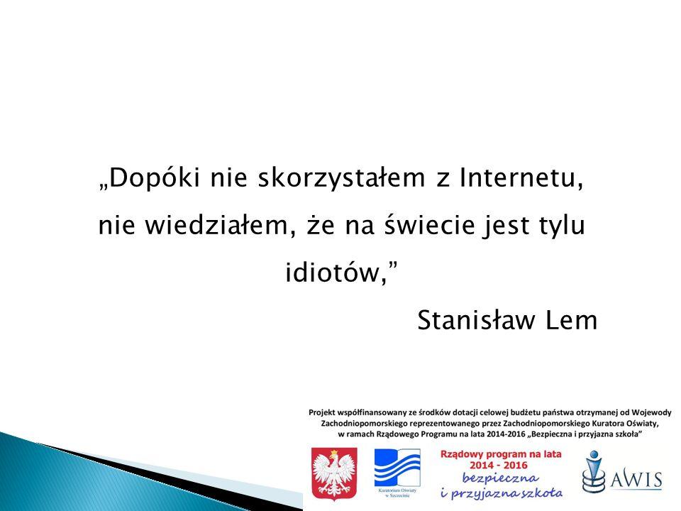 """""""Dopóki nie skorzystałem z Internetu, nie wiedziałem, że na świecie jest tylu idiotów,"""" Stanisław Lem 3"""