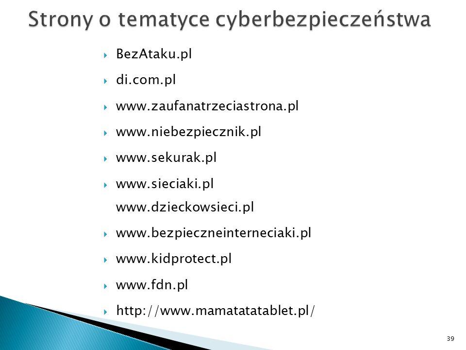  BezAtaku.pl  di.com.pl  www.zaufanatrzeciastrona.pl  www.niebezpiecznik.pl  www.sekurak.pl  www.sieciaki.pl www.dzieckowsieci.pl  www.bezpiecz