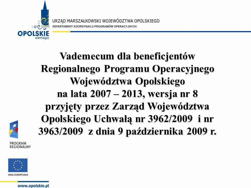 Vademecum dla beneficjentów Regionalnego Programu Operacyjnego Województwa Opolskiego na lata 2007 – 2013, wersja nr 8 przyjęty przez Zarząd Województwa Opolskiego Uchwałą nr 3962/2009 i nr 3963/2009 z dnia 9 października 2009 r.