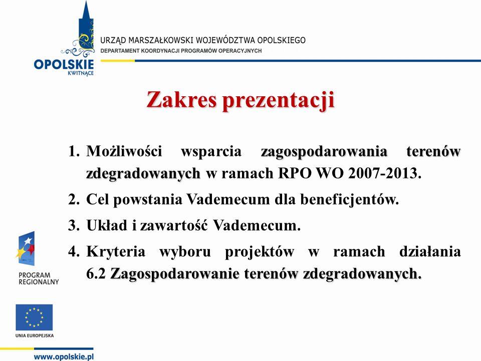 Zakres prezentacji zagospodarowania terenów zdegradowanych 1.Możliwości wsparcia zagospodarowania terenów zdegradowanych w ramach RPO WO 2007-2013.