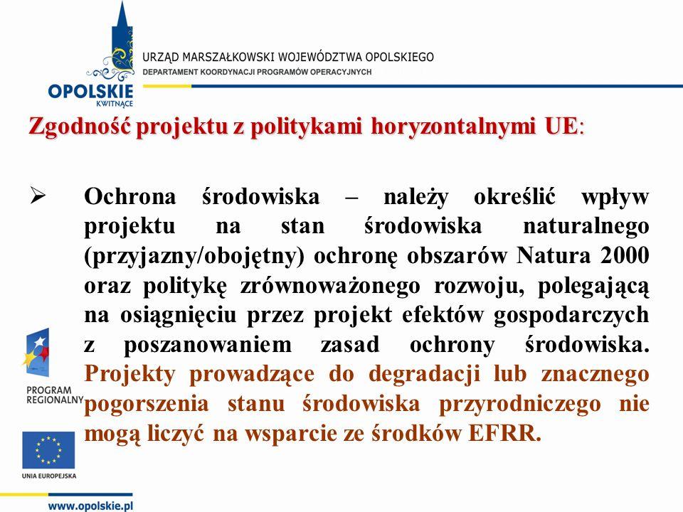 Zgodność projektu z politykami horyzontalnymi UE:  Ochrona środowiska – należy określić wpływ projektu na stan środowiska naturalnego (przyjazny/obojętny) ochronę obszarów Natura 2000 oraz politykę zrównoważonego rozwoju, polegającą na osiągnięciu przez projekt efektów gospodarczych z poszanowaniem zasad ochrony środowiska.