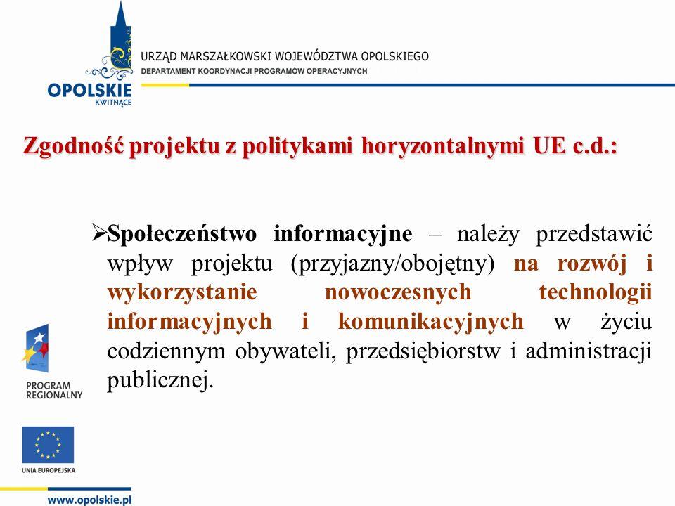 Zgodność projektu z politykami horyzontalnymi UE c.d.:  Społeczeństwo informacyjne – należy przedstawić wpływ projektu (przyjazny/obojętny) na rozwój i wykorzystanie nowoczesnych technologii informacyjnych i komunikacyjnych w życiu codziennym obywateli, przedsiębiorstw i administracji publicznej.