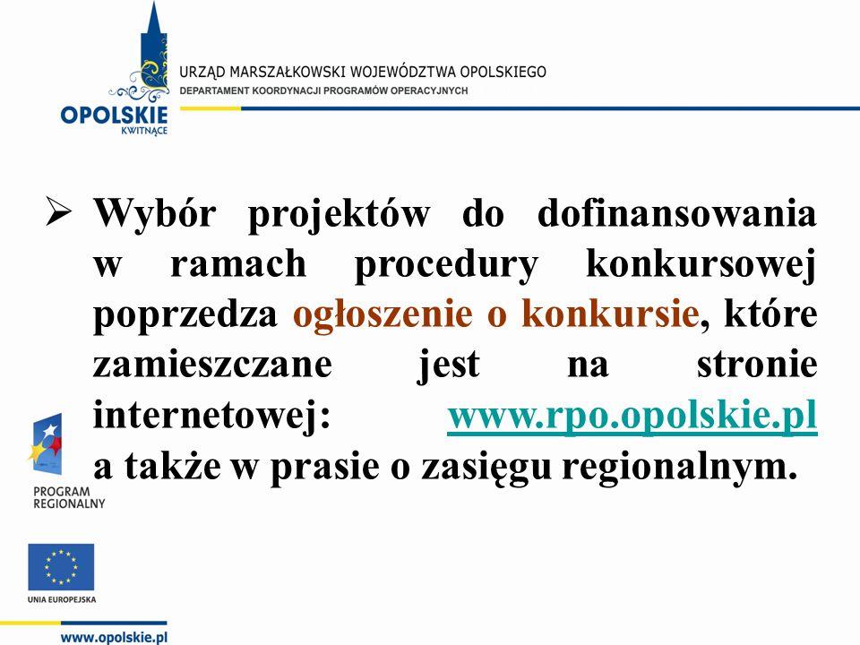  Wybór projektów do dofinansowania w ramach procedury konkursowej poprzedza ogłoszenie o konkursie, które zamieszczane jest na stronie internetowej: www.