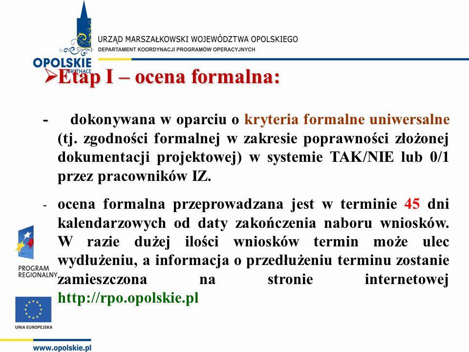  Etap I – ocena formalna: - - dokonywana w oparciu o kryteria formalne uniwersalne (tj.