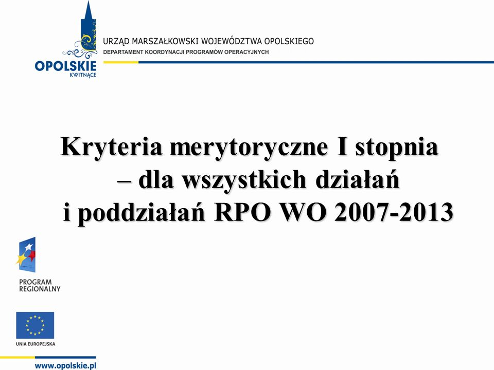 Kryteria merytoryczne I stopnia – dla wszystkich działań i poddziałań RPO WO 2007-2013