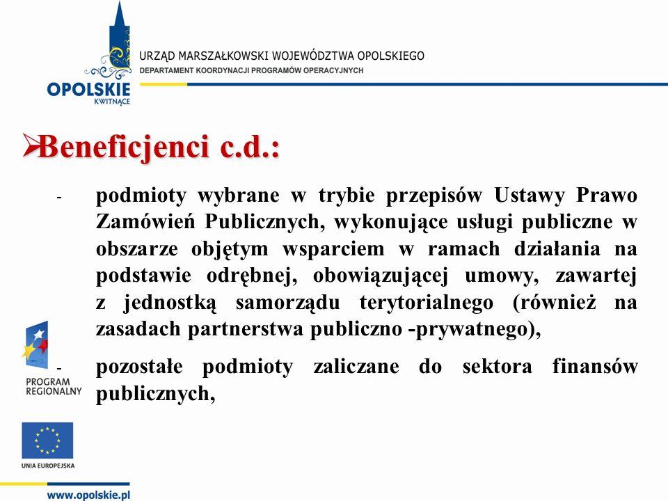  Beneficjenci c.d.:  podmioty wybrane w trybie przepisów Ustawy Prawo Zamówień Publicznych, wykonujące usługi publiczne w obszarze objętym wsparciem w ramach działania na podstawie odrębnej, obowiązującej umowy, zawartej z jednostką samorządu terytorialnego (również na zasadach partnerstwa publiczno -prywatnego),  pozostałe podmioty zaliczane do sektora finansów publicznych,