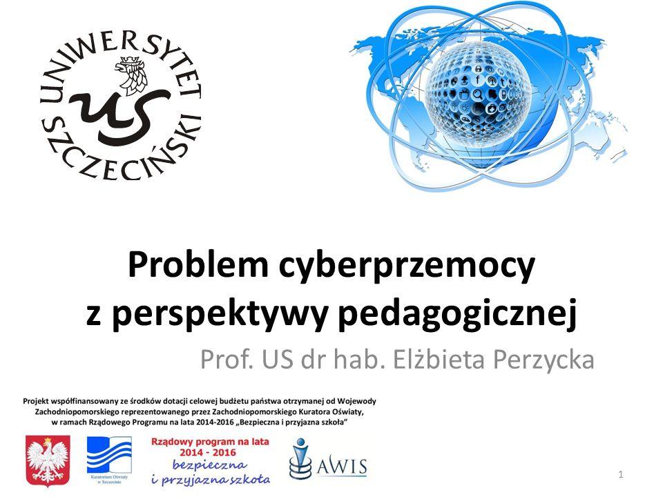 Problem cyberprzemocy z perspektywy pedagogicznej Prof. US dr hab. Elżbieta Perzycka 1