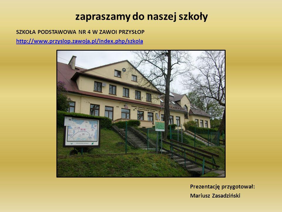 zapraszamy do naszej szkoły SZKOŁA PODSTAWOWA NR 4 W ZAWOI PRZYSŁOP http://www.przyslop.zawoja.pl/index.php/szkola Prezentację przygotował: Mariusz Zasadziński