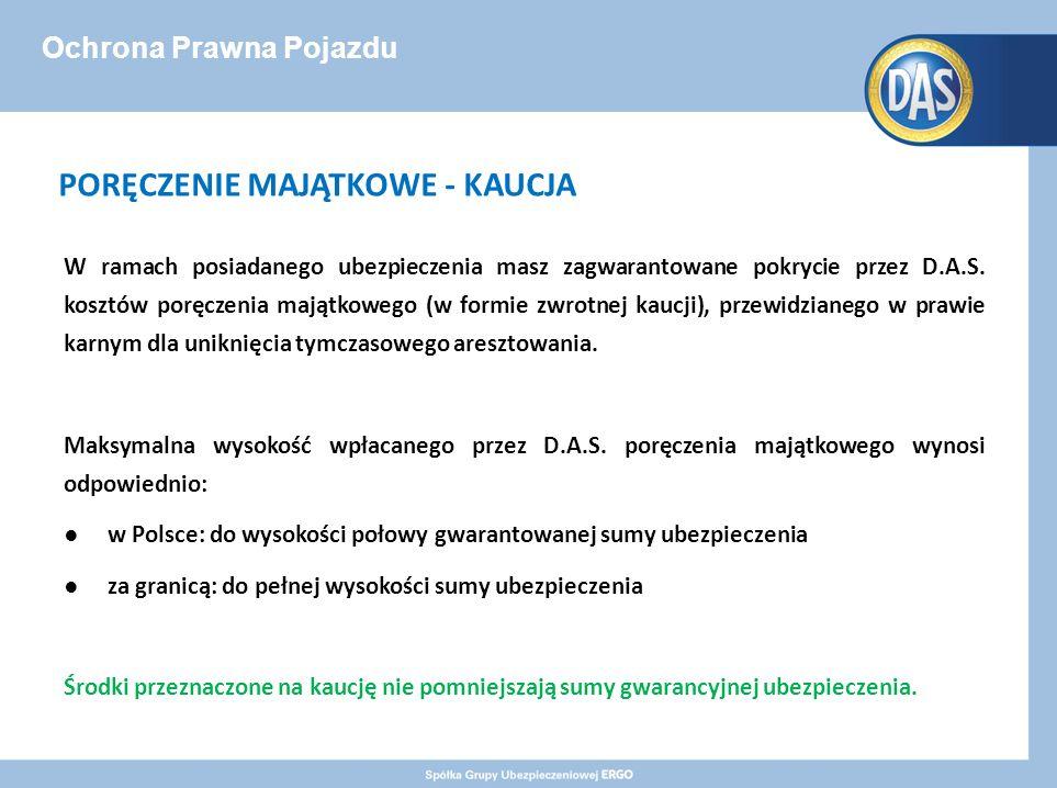 Ochrona Prawna Pojazdu PORĘCZENIE MAJĄTKOWE - KAUCJA W ramach posiadanego ubezpieczenia masz zagwarantowane pokrycie przez D.A.S.