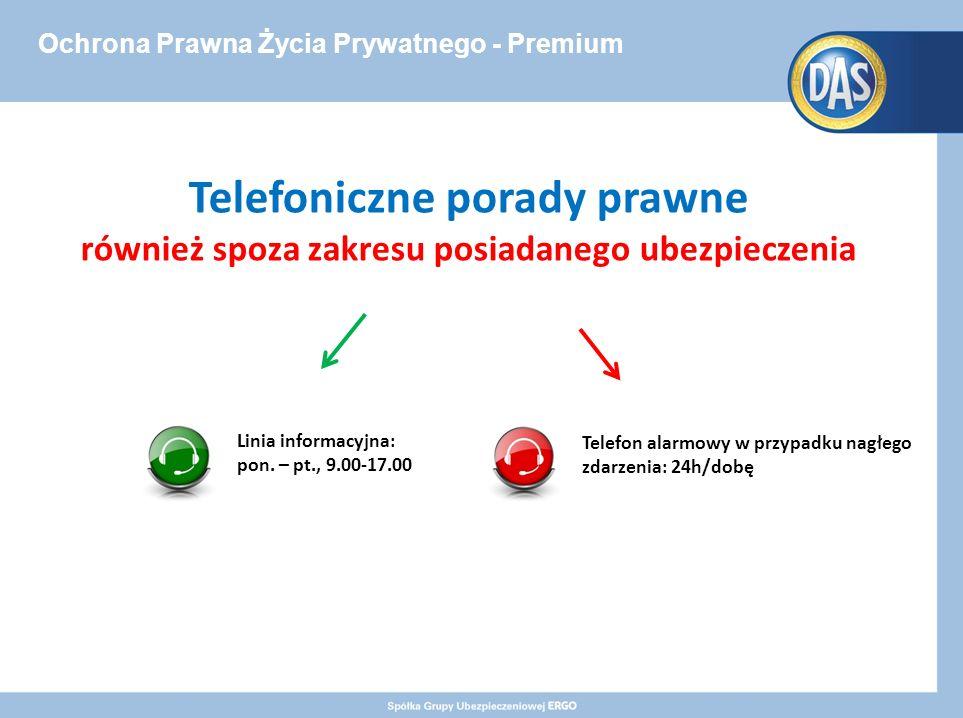 Ochrona Prawna Życia Prywatnego - Premium Telefoniczne porady prawne również spoza zakresu posiadanego ubezpieczenia Linia informacyjna: pon.