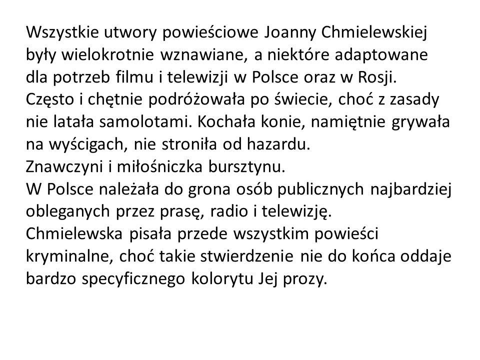 Wszystkie utwory powieściowe Joanny Chmielewskiej były wielokrotnie wznawiane, a niektóre adaptowane dla potrzeb filmu i telewizji w Polsce oraz w Ros