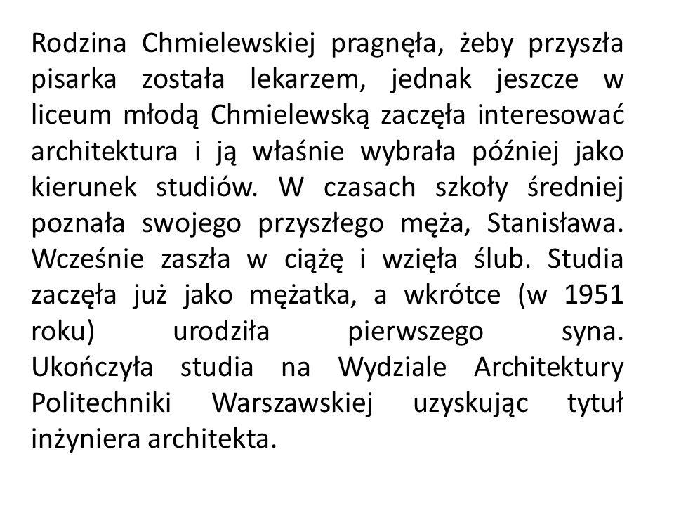 Rodzina Chmielewskiej pragnęła, żeby przyszła pisarka została lekarzem, jednak jeszcze w liceum młodą Chmielewską zaczęła interesować architektura i j
