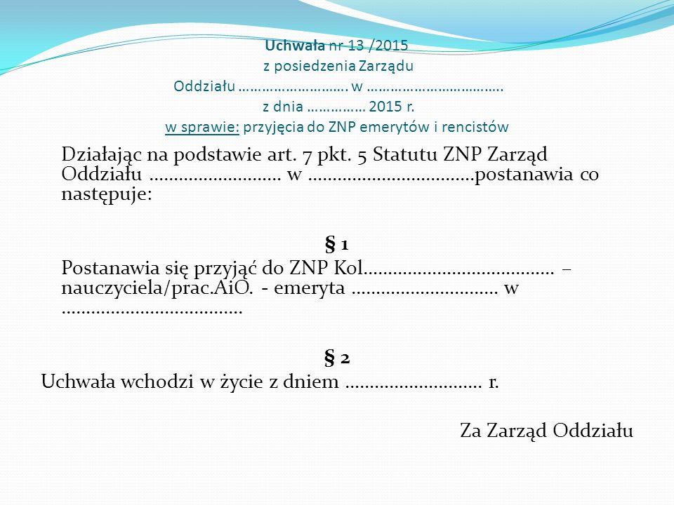 Uchwała nr 13 /2015 z posiedzenia Zarządu Oddziału ……………………….