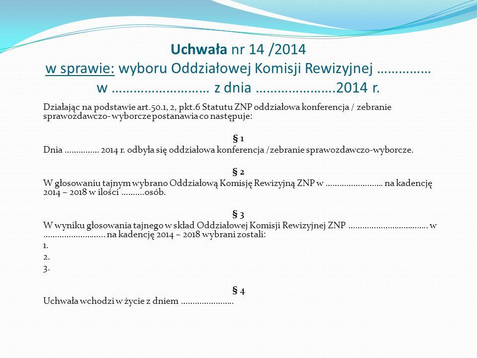 Uchwała nr 14 /2014 w sprawie: wyboru Oddziałowej Komisji Rewizyjnej …………… w ……………………… z dnia ………………….2014 r.