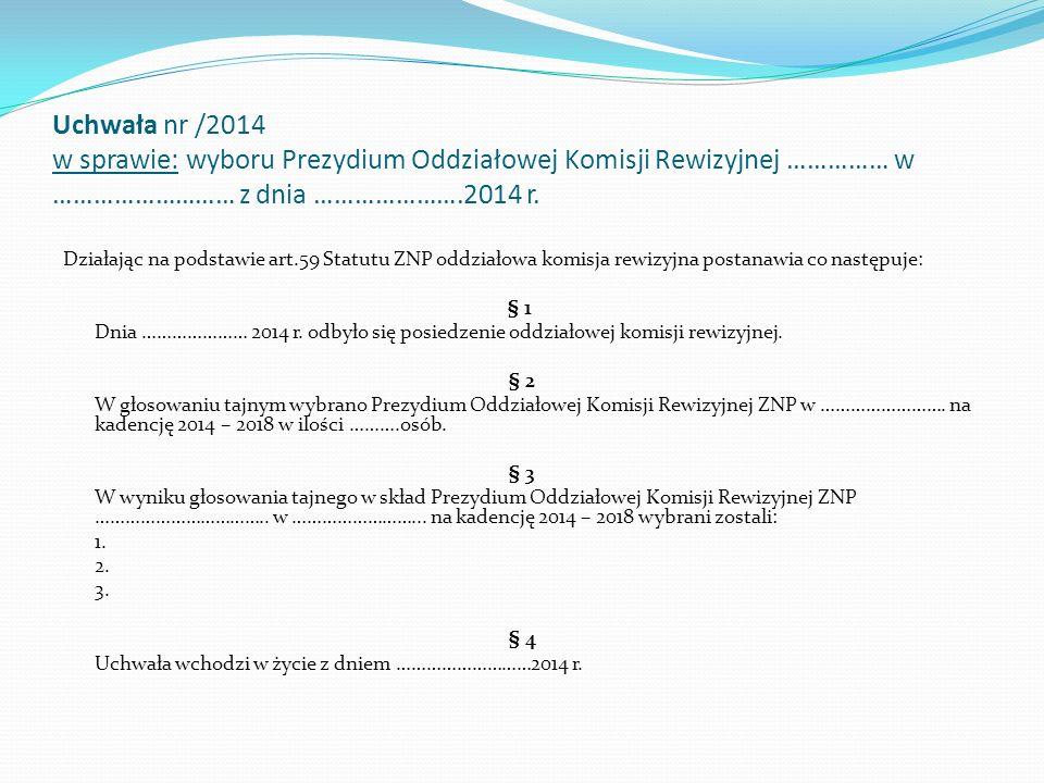 Uchwała nr /2014 w sprawie: wyboru Prezydium Oddziałowej Komisji Rewizyjnej …………… w ……………………… z dnia ………………….2014 r.