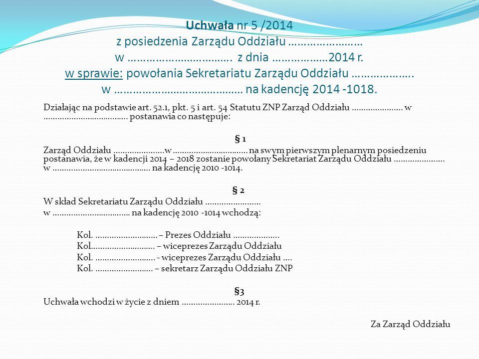 Uchwała nr 5 /2014 z posiedzenia Zarządu Oddziału …………………… w …………………………….