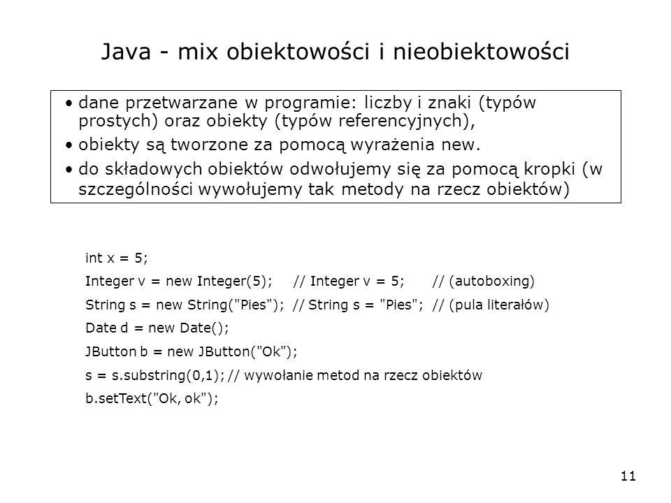 11 Java - mix obiektowości i nieobiektowości dane przetwarzane w programie: liczby i znaki (typów prostych) oraz obiekty (typów referencyjnych), obiek