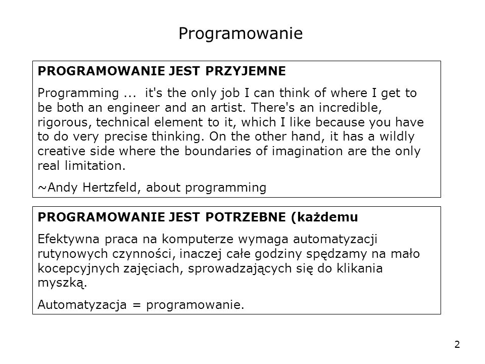 2 Programowanie PROGRAMOWANIE JEST PRZYJEMNE Programming... it's the only job I can think of where I get to be both an engineer and an artist. There's