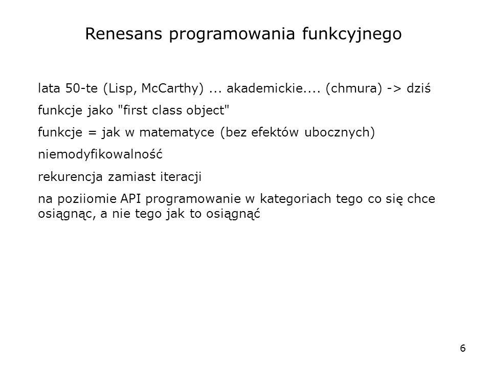 6 Renesans programowania funkcyjnego lata 50-te (Lisp, McCarthy)... akademickie.... (chmura) -> dziś funkcje jako