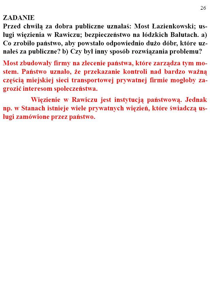 25 ZADANIE Przed chwilą za dobra publiczne uznałaś: Most Łazienkowski; us- ługi więzienia w Rawiczu; bezpieczeństwo na łódzkich Bałutach.