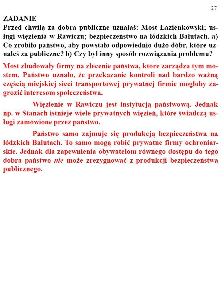 26 ZADANIE Przed chwilą za dobra publiczne uznałaś: Most Łazienkowski; us- ługi więzienia w Rawiczu; bezpieczeństwo na łódzkich Bałutach.