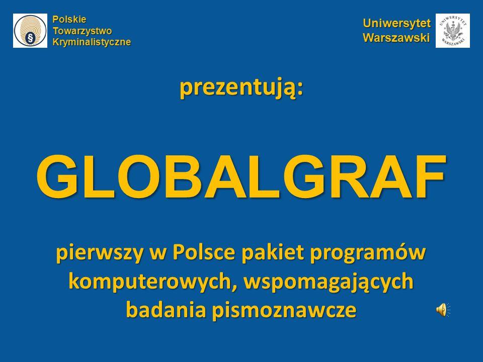 GLOBALGRAF pierwszy w Polsce pakiet programów komputerowych, wspomagających badania pismoznawcze prezentują:PolskieTowarzystwoKryminalistyczneUniwersy