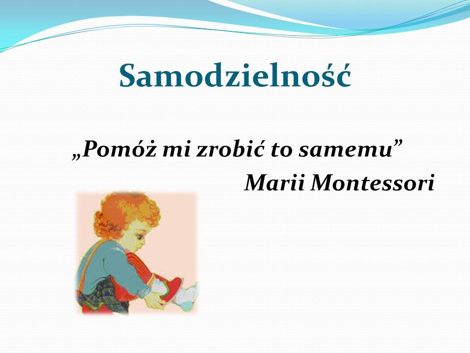 """Samodzielność """"Pomóż mi zrobić to samemu Marii Montessori"""