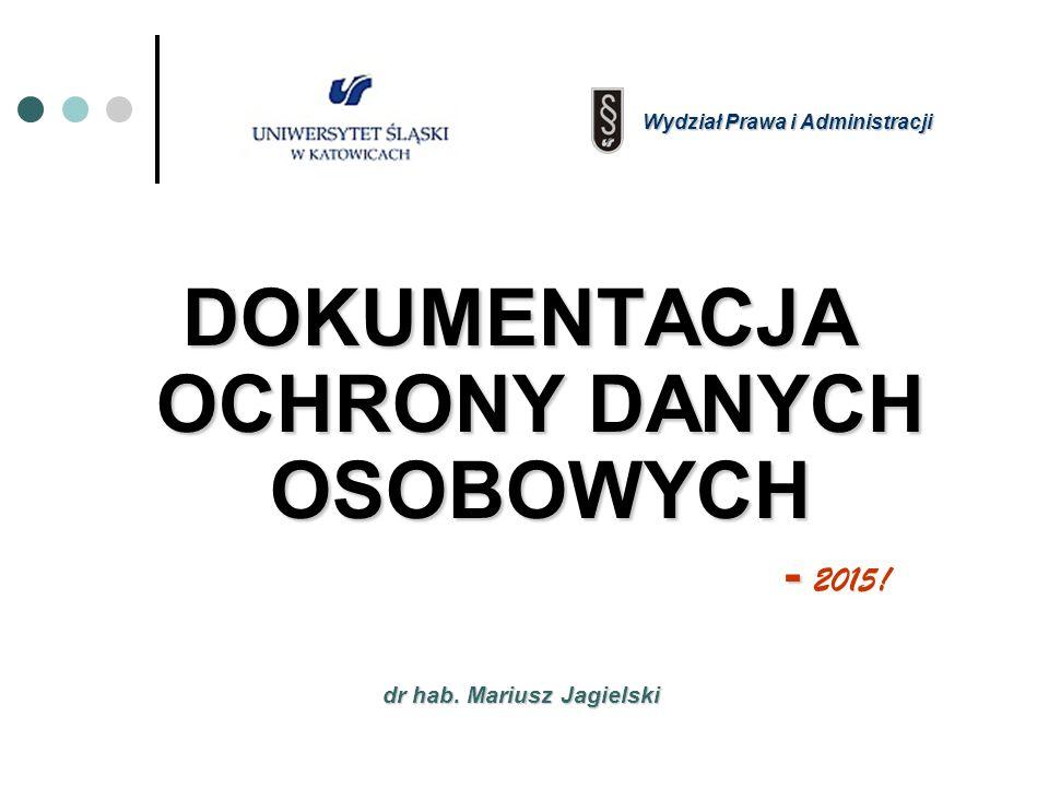 dr hab. Mariusz Jagielski DOKUMENTACJA OCHRONY DANYCH OSOBOWYCH - - 2015.