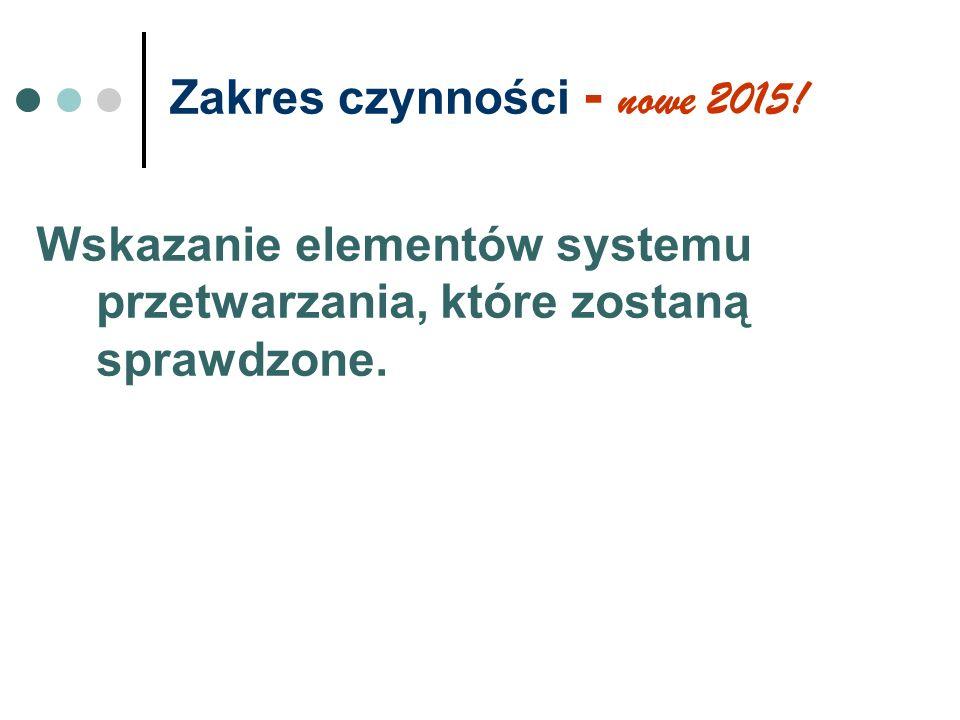 Zakres czynności - nowe 2015! Wskazanie elementów systemu przetwarzania, które zostaną sprawdzone.