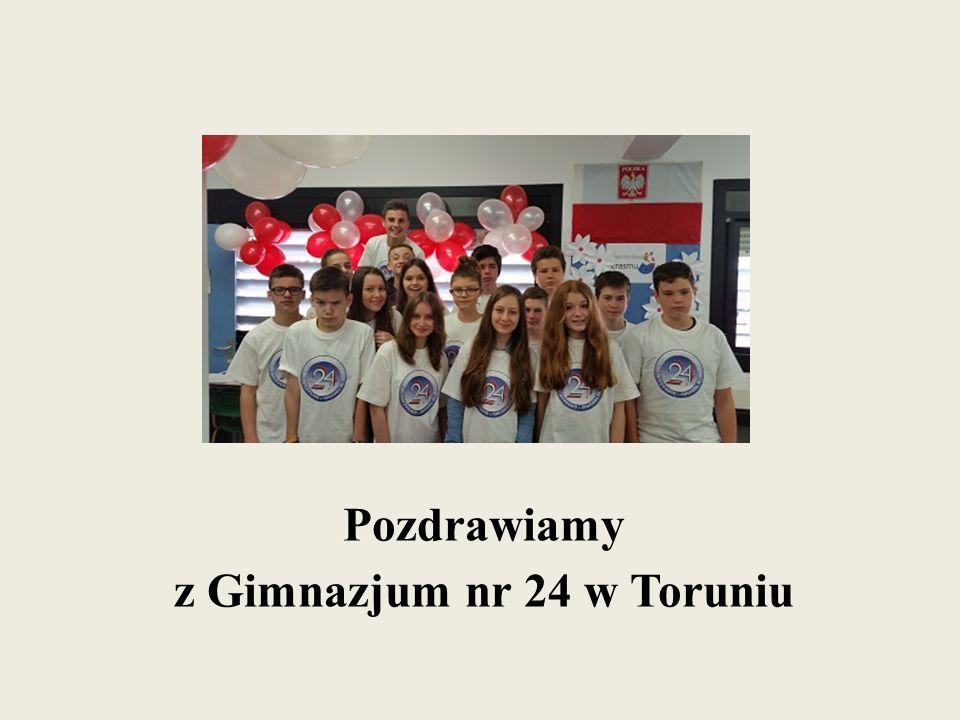 Pozdrawiamy z Gimnazjum nr 24 w Toruniu