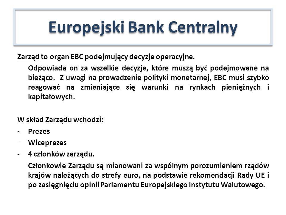 Zarząd to organ EBC podejmujący decyzje operacyjne. Odpowiada on za wszelkie decyzje, które muszą być podejmowane na bieżąco. Z uwagi na prowadzenie p
