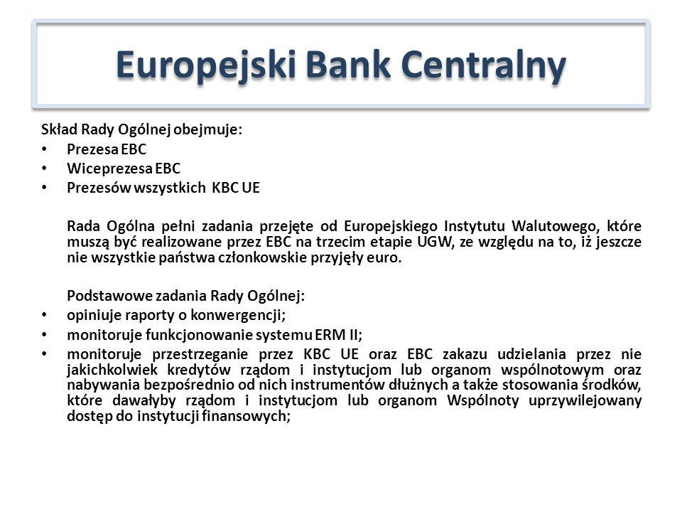 Skład Rady Ogólnej obejmuje: Prezesa EBC Wiceprezesa EBC Prezesów wszystkich KBC UE Rada Ogólna pełni zadania przejęte od Europejskiego Instytutu Walutowego, które muszą być realizowane przez EBC na trzecim etapie UGW, ze względu na to, iż jeszcze nie wszystkie państwa członkowskie przyjęły euro.