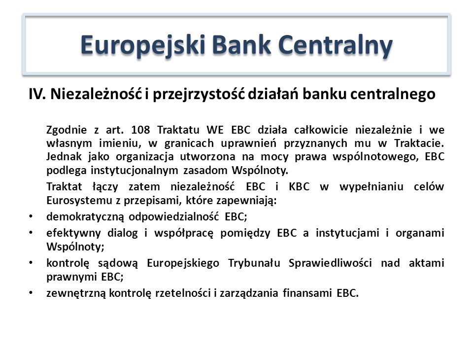 IV. Niezależność i przejrzystość działań banku centralnego Zgodnie z art. 108 Traktatu WE EBC działa całkowicie niezależnie i we własnym imieniu, w gr