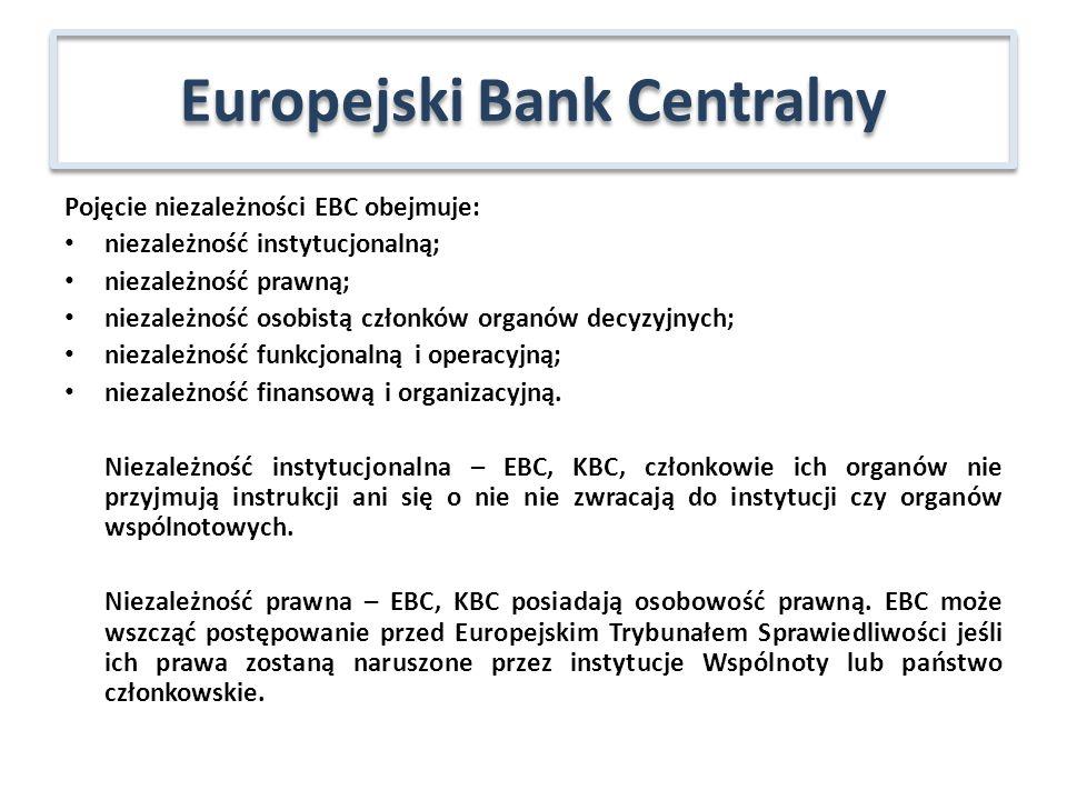 Pojęcie niezależności EBC obejmuje: niezależność instytucjonalną; niezależność prawną; niezależność osobistą członków organów decyzyjnych; niezależnoś