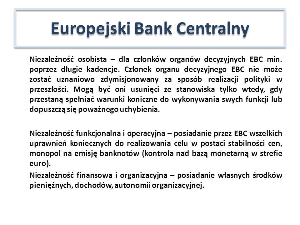 Niezależność osobista – dla członków organów decyzyjnych EBC min. poprzez długie kadencje. Członek organu decyzyjnego EBC nie może zostać uznaniowo zd