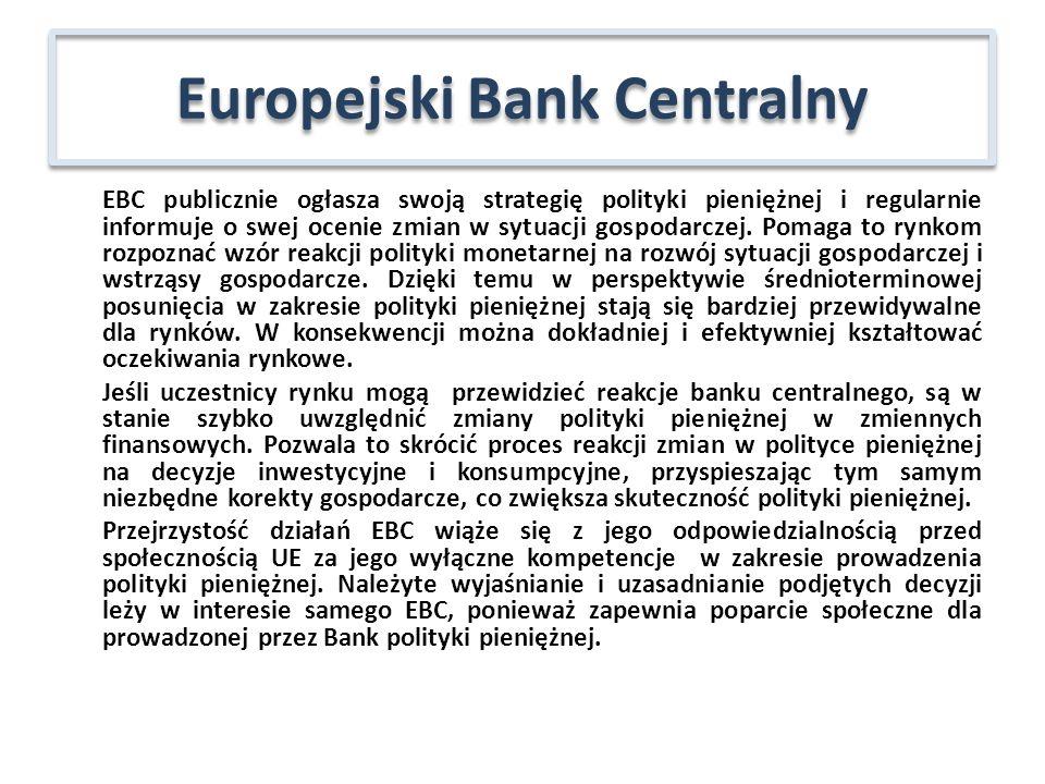 EBC publicznie ogłasza swoją strategię polityki pieniężnej i regularnie informuje o swej ocenie zmian w sytuacji gospodarczej. Pomaga to rynkom rozpoz