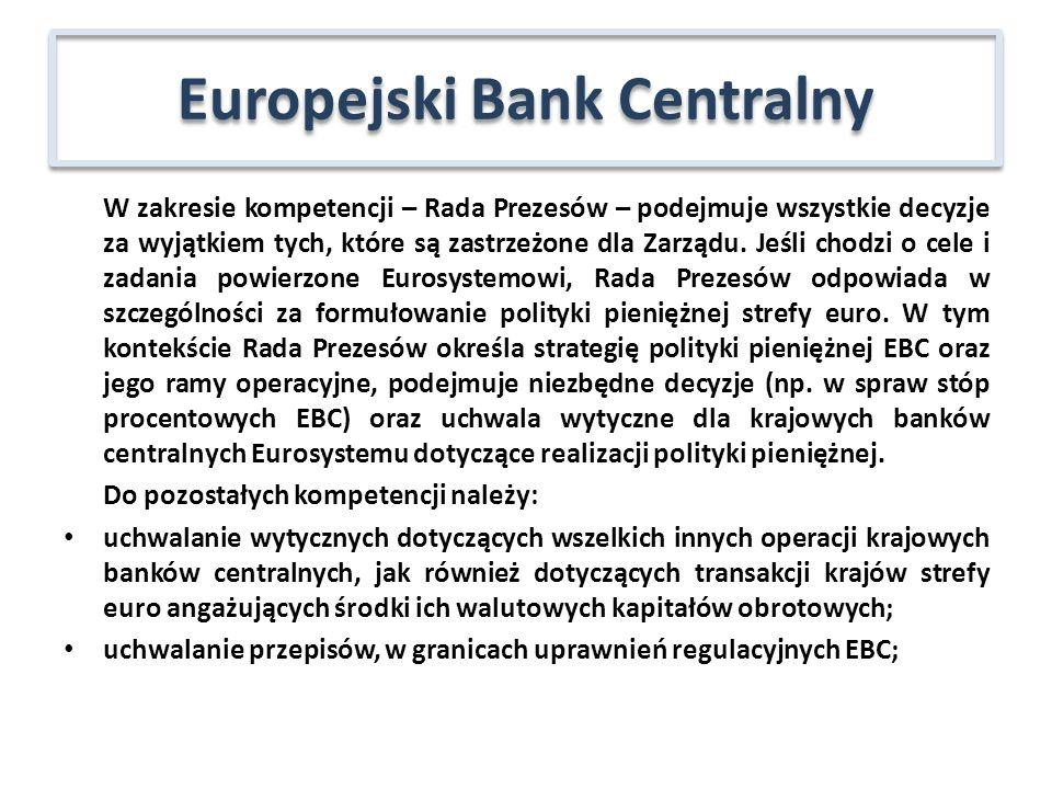 zatwierdzanie emisji banknotów euro oraz wolumenu emisji monet euro dla strefy euro; ustalanie reguł normalizacji rachunkowości i sprawozdawczości w zakresie działalności operacyjnej krajowych banków centralnych; inicjatywa legislacyjna w zakresie prawa wspólnotowego oraz funkcje doradcze EBC, podejmowanie decyzji w zakresie reprezentowania Eurosystemu na arenie międzynarodowej; Podejmowanie decyzji w sprawie przydziału środków finansowych EBC oraz podziału jego wyniku finansowego, określanie reguł alokacji dochodu pieniężnego EBC pomiędzy krajowe banki centralne strefy euro; zatwierdzanie raportu rocznego i rocznego sprawozdania finansowego EBC Europejski Bank Centralny