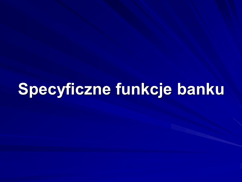 Specyficzne funkcje banku