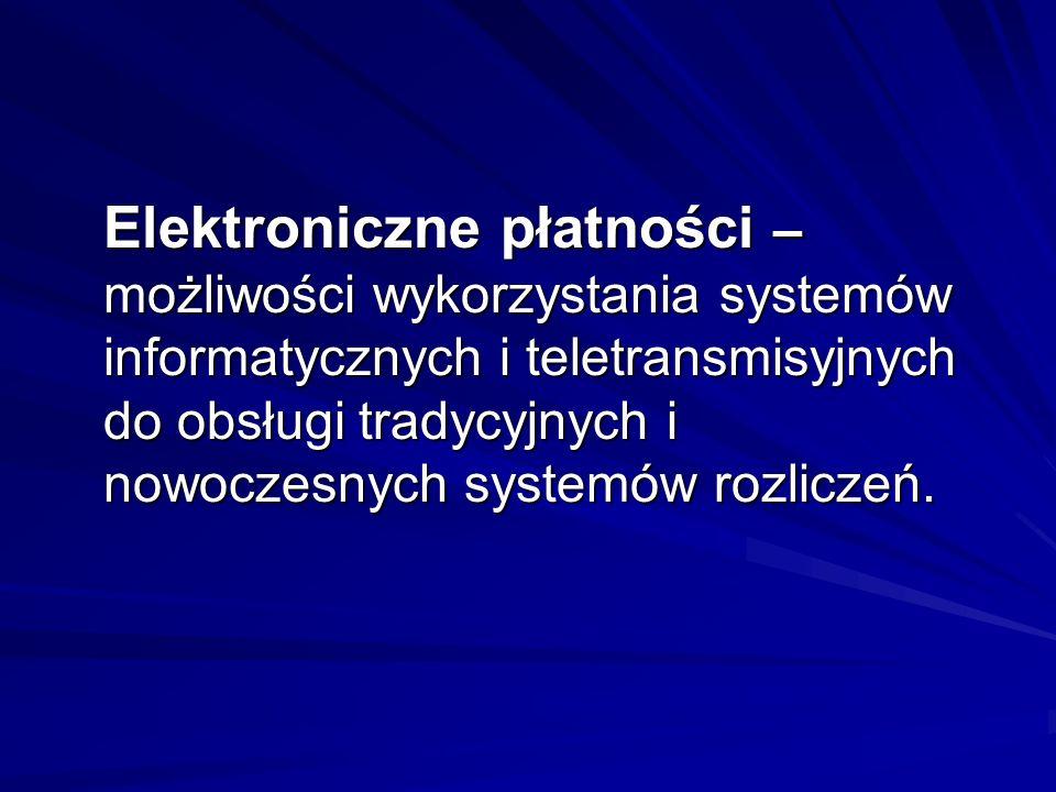 Elektroniczne płatności – możliwości wykorzystania systemów informatycznych i teletransmisyjnych do obsługi tradycyjnych i nowoczesnych systemów rozliczeń.
