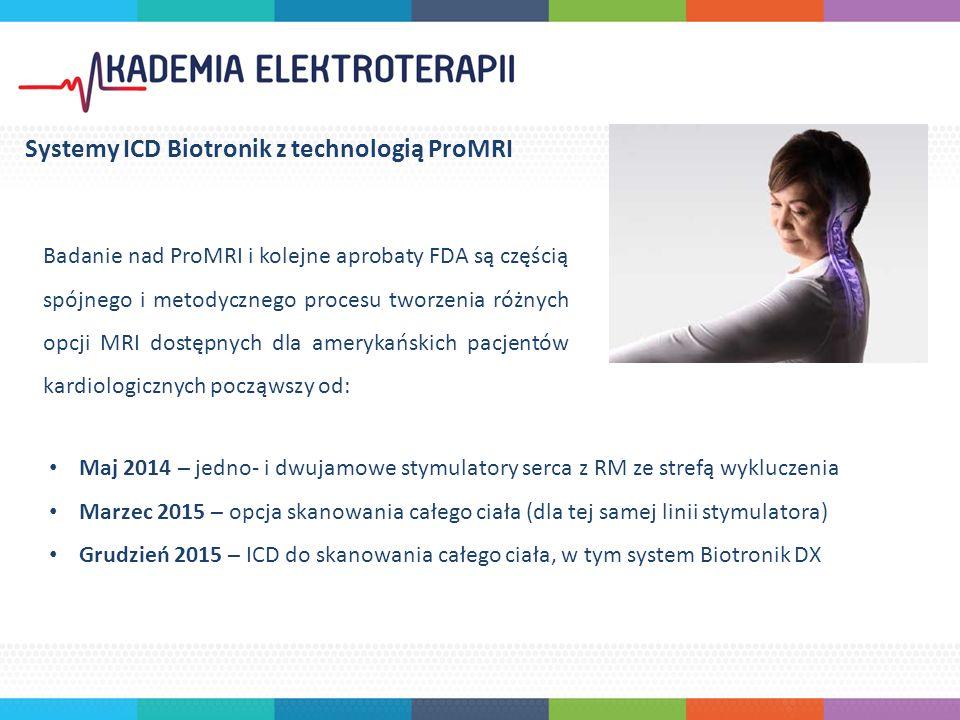 Maj 2014 – jedno- i dwujamowe stymulatory serca z RM ze strefą wykluczenia Marzec 2015 – opcja skanowania całego ciała (dla tej samej linii stymulatora) Grudzień 2015 – ICD do skanowania całego ciała, w tym system Biotronik DX Systemy ICD Biotronik z technologią ProMRI Badanie nad ProMRI i kolejne aprobaty FDA są częścią spójnego i metodycznego procesu tworzenia różnych opcji MRI dostępnych dla amerykańskich pacjentów kardiologicznych począwszy od: