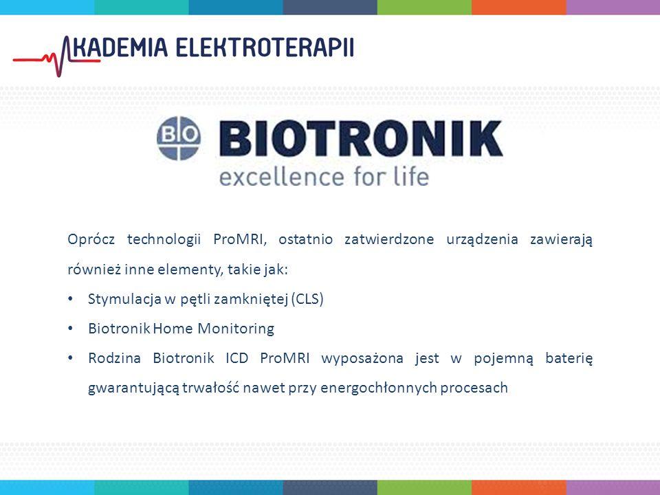 Oprócz technologii ProMRI, ostatnio zatwierdzone urządzenia zawierają również inne elementy, takie jak: Stymulacja w pętli zamkniętej (CLS) Biotronik Home Monitoring Rodzina Biotronik ICD ProMRI wyposażona jest w pojemną baterię gwarantującą trwałość nawet przy energochłonnych procesach