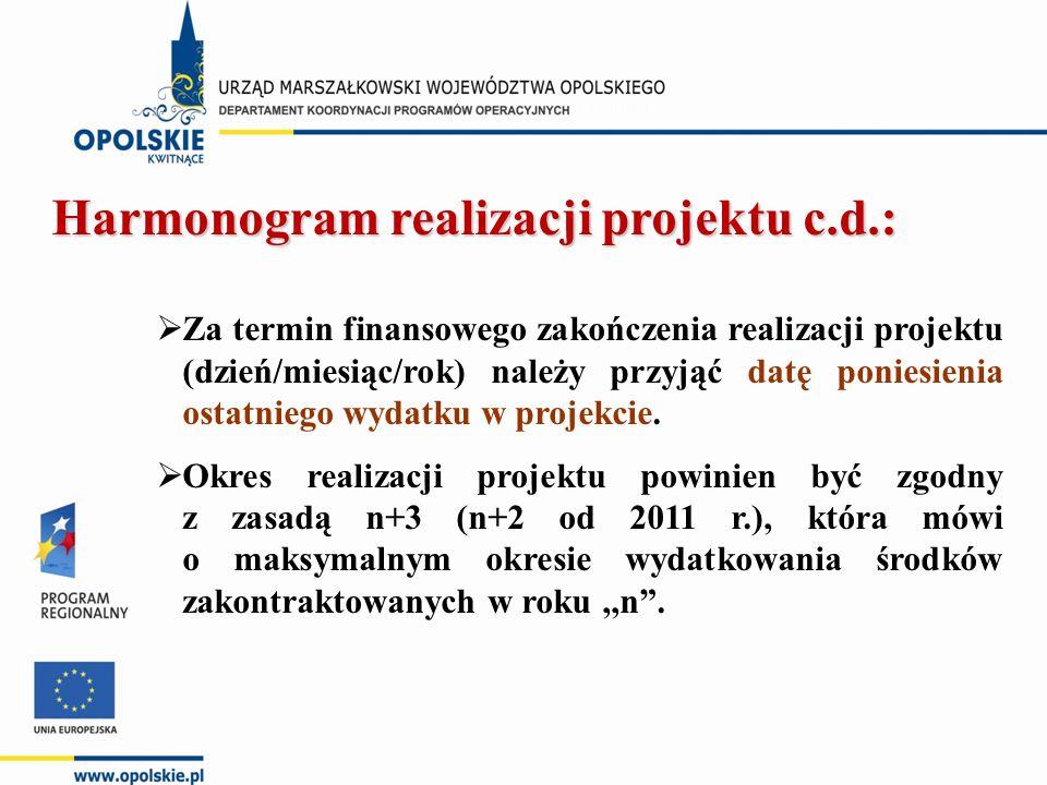 Harmonogram realizacji projektu c.d.:  Za termin finansowego zakończenia realizacji projektu (dzień/miesiąc/rok) należy przyjąć datę poniesienia ostatniego wydatku w projekcie.