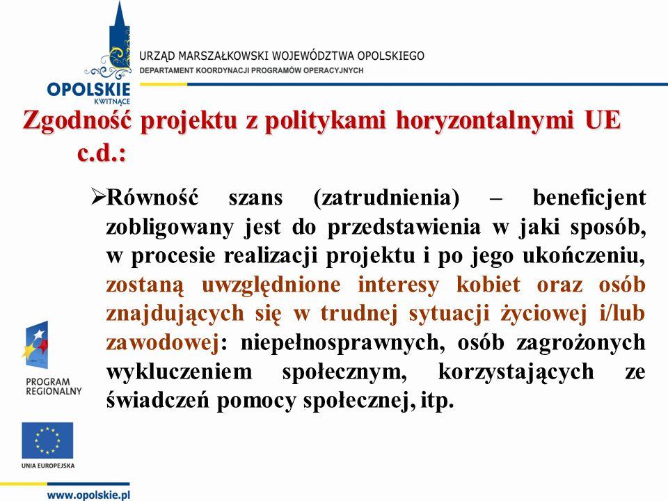 Zgodność projektu z politykami horyzontalnymi UE c.d.:  Równość szans (zatrudnienia) – beneficjent zobligowany jest do przedstawienia w jaki sposób, w procesie realizacji projektu i po jego ukończeniu, zostaną uwzględnione interesy kobiet oraz osób znajdujących się w trudnej sytuacji życiowej i/lub zawodowej: niepełnosprawnych, osób zagrożonych wykluczeniem społecznym, korzystających ze świadczeń pomocy społecznej, itp.