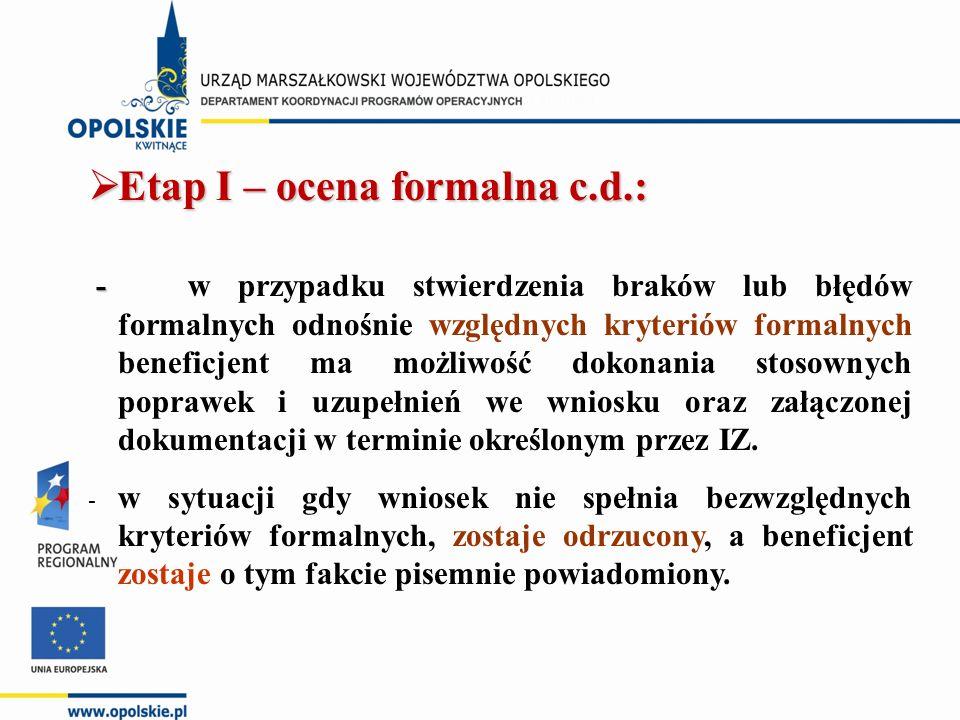  Etap I – ocena formalna c.d.: - - w przypadku stwierdzenia braków lub błędów formalnych odnośnie względnych kryteriów formalnych beneficjent ma możliwość dokonania stosownych poprawek i uzupełnień we wniosku oraz załączonej dokumentacji w terminie określonym przez IZ.