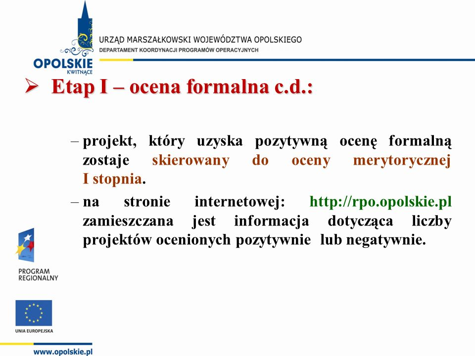  Etap I – ocena formalna c.d.: –projekt, który uzyska pozytywną ocenę formalną zostaje skierowany do oceny merytorycznej I stopnia.