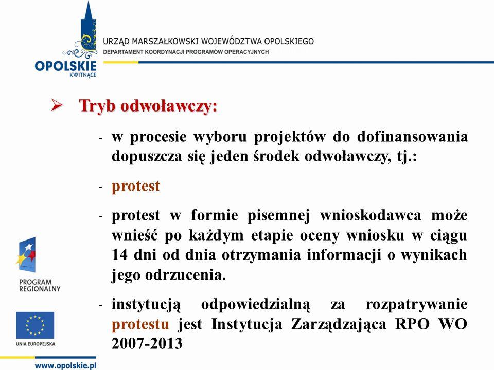  Tryb odwoławczy: - w procesie wyboru projektów do dofinansowania dopuszcza się jeden środek odwoławczy, tj.: - protest - protest w formie pisemnej wnioskodawca może wnieść po każdym etapie oceny wniosku w ciągu 14 dni od dnia otrzymania informacji o wynikach jego odrzucenia.